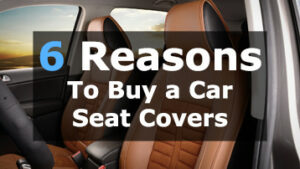 TOP 6 Reasons To Buy a Car Seat Covers