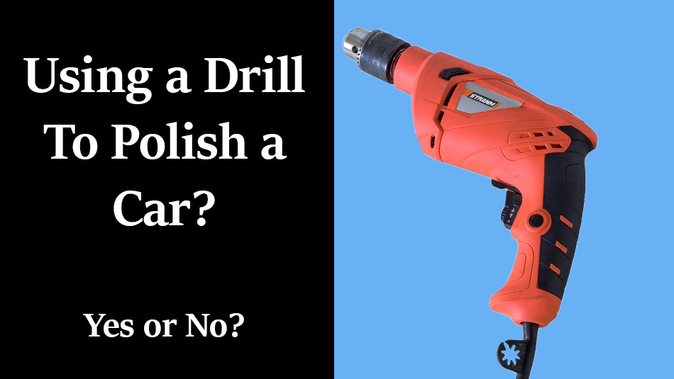 using a drill to polish a car, yes or no, car detailing