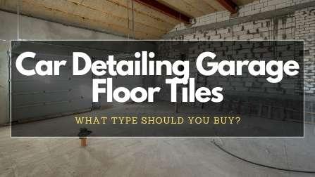 Car Detailing Garage Floor Tiles: What Type Should You Buy?