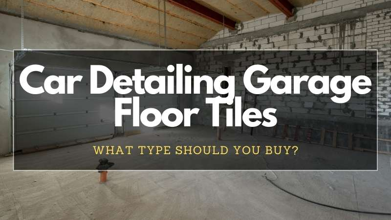 what floor tiles are best for auto detailing garage