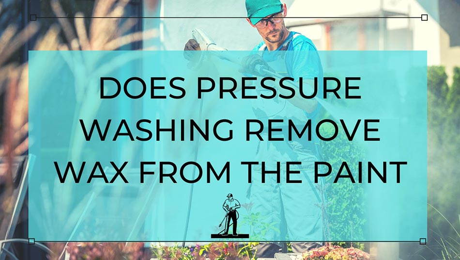does pressure washing remove wax from the paint, jet washing