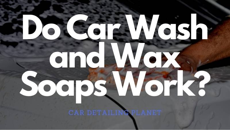 do car wash and wax soaps work, car detailing planet, car cleaning,