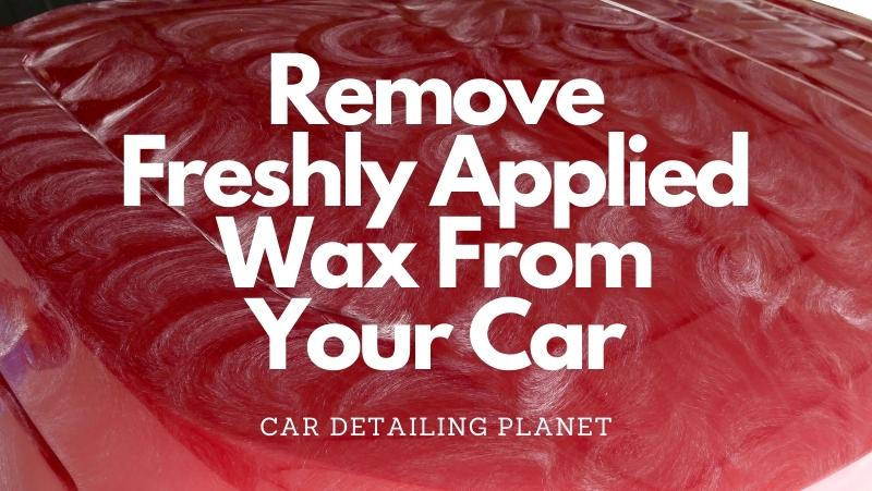 removing fresh wax from the car